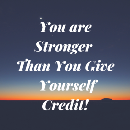 2 You are Stronger than you give yourself credit